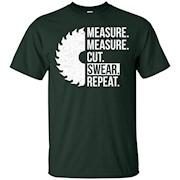 Measure Cut Swear saw tshirt for handyman Fathers Day – T-Shirt