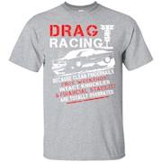Drag Racing Shirts Because Clean Fingernails T Shirt