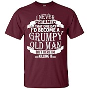 Mens I Never Dreamed to be a Grumpy Old Man T shirt – T-Shirt