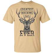 Greatest Bucking Dad Ever T Shirt Funny World's Best Father – T-Shirt