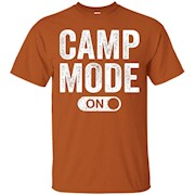Camp Mode On Shirt Camping Drinking Gift T-Shirt
