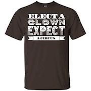 Elect a Clown Expect a Circus Anti Trump T Shirt – T-Shirt