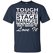 Funny Stage Manager Shirt Crazy Enough To Love It – T-Shirt