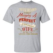 Marrying A Perfect Freakin' Wife Birthday Anniversary TShirt – T-Shirt