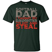 Mens Softball Dad- I Taught my Daughter to Hit and Steal – T-Shirt