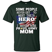 People Never Meet Hero I Raise Proud Army Mom T-Shirt