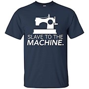 Slave To The Machine Funny Sewing Machine T-Shirt Sewing