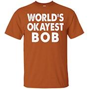 Bob Shirt – World's Okayest Bob Tshirt Tee Gift – T-Shirt