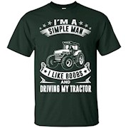 I'm A Simple Man I Like Boobs And Driving My Tractor – T-Shirt