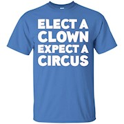 Elect A Clown Expect A Circus T-Shirt Political Protest
