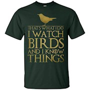 That's What I Do, I Watch Birds and I Know Things Tee Shirt – T-Shirt