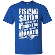 Fishing Saved Me From Becoming A Porn Star T-shirt – T-Shirt