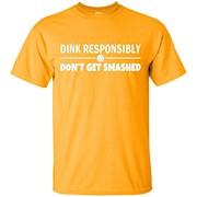 Pickleball – Dink Responsibly Don't Get Smashed T-Shirt