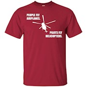 People fly airplanes pilots fly helicopters. Flight Aviation – T-Shirt