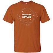 I Need My Space T-shirt Men Women Kids – T-Shirt