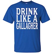 Mens Drink Like A Gallagher Shirt – T-Shirt