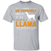 Llama Shirt – Always Be Llama Tshirts – T-Shirt