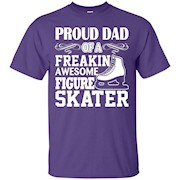 Proud Dad of a Freakin' Awesome Figure Skater T-Shirt