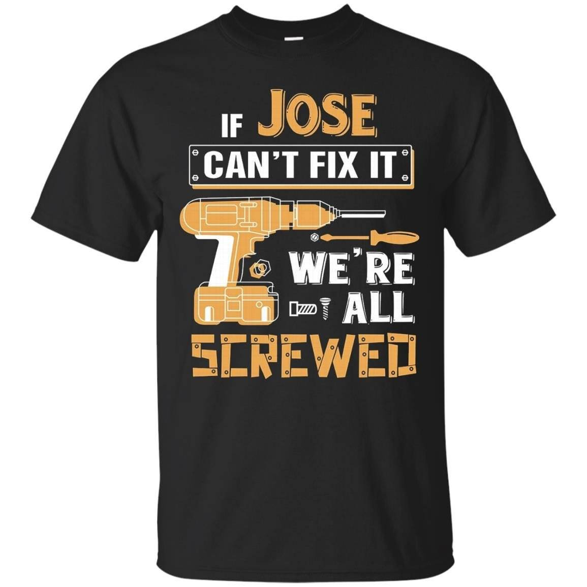 If Jose Can't Fix It All We Screwed T-Shirt