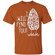 I Will Find You Morel Mushroom Hunting Funny T-Shirt