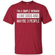 I'm a simple woman I like dogs and maybe 3 people T-Shirt