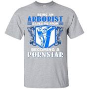 Arborist Shirt, Being An Arborist Save Me Shirts – T-Shirt