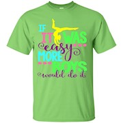 Funny Gymnastics Shirt If It Was Easy More Boys Would Do It – T-Shirt