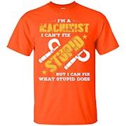Machinist T Shirt I Can't Fix Stupid – T-Shirt