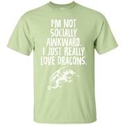 Not Socially Awkward I Just Really Love Dragons T-Shirt