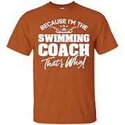 Because I'm the Swimming Coach That's Why! – T-Shirt