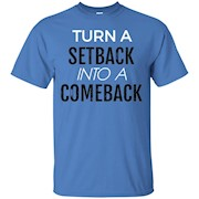 TURN A SETBACK INTO A COMEBACK T SHIRT – T-Shirt