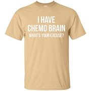 I Have Chemo Brain. What's Your Excuse – Chemo T-Shirts