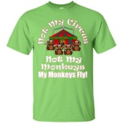 Not My Circus Not My Monkeys My Monkeys Fly Funny T-Shirt
