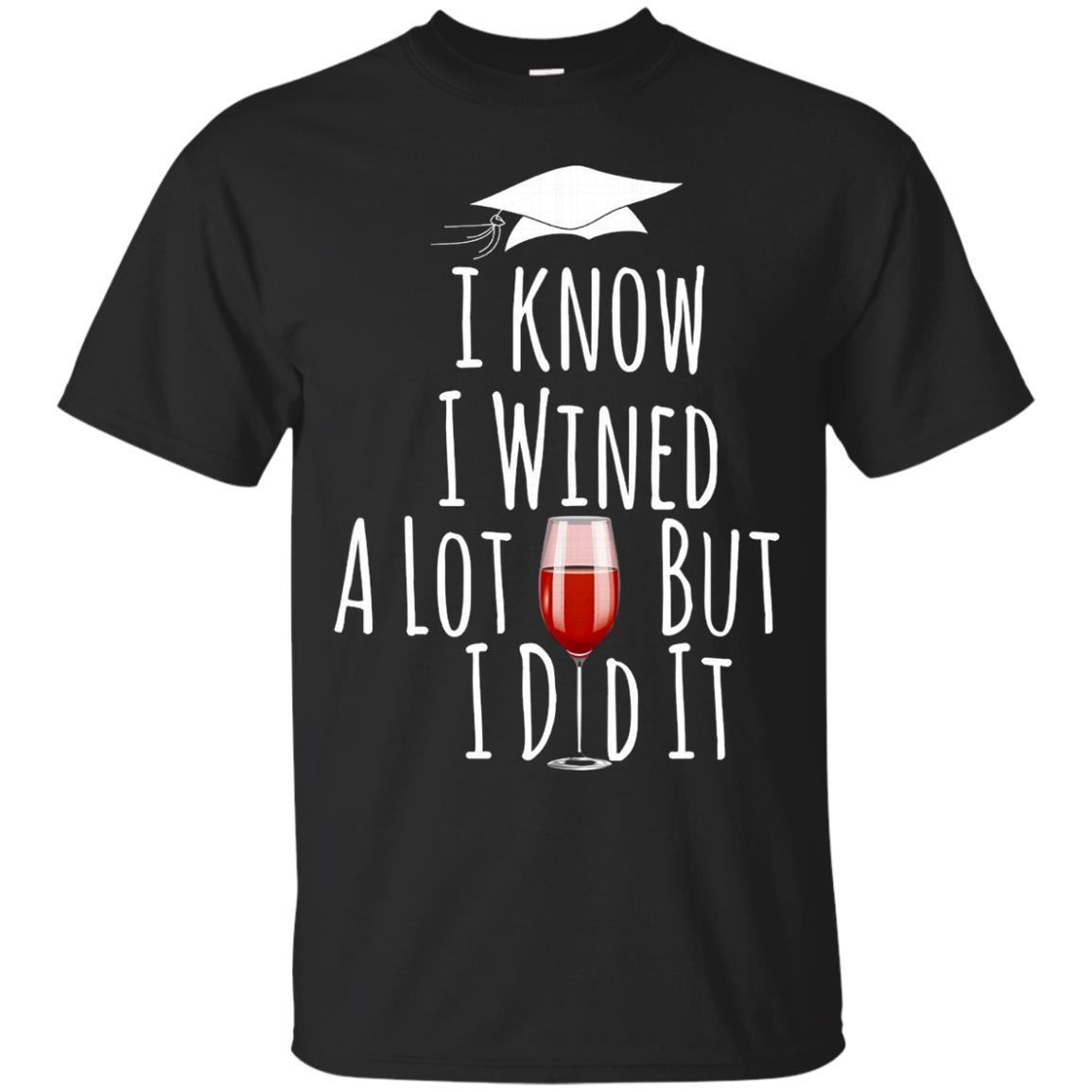 I Wined A Lot But I Did It – Funny Graduation T-Shirt