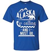 Alaska is Calling and I Must Go Shirt Funny Alaskan Gift – T-Shirt