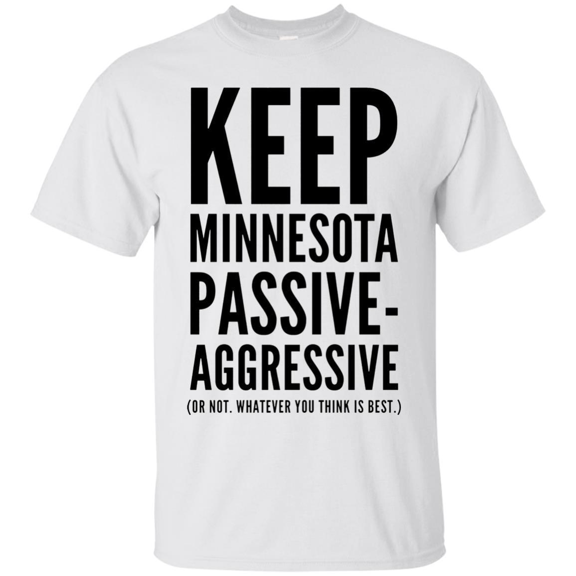 Keep Minnesota Passive Aggressive Tee Shirt