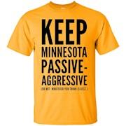 Keep Minnesota Passive Aggressive Tee Shirt