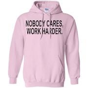 Nobody Cares, Work Harder Funny Slogan Motivational