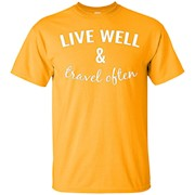 Live Well and Travel Often T-Shirt