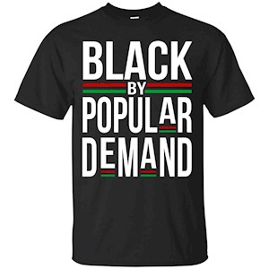 Black by Popular Demand – Cool Black History T-Shirt Saying