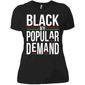 Black by Popular Demand – Cool Black History T shirt Saying – Ladies' Boyfriend T-Shirt