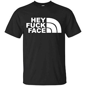 HEY FUCK FACE T-SHIRT