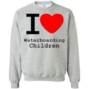 I love Waterboarding Children – Crewneck Pullover Sweatshirt