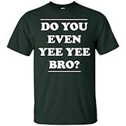 Do you even yee yee bro T-Shirt