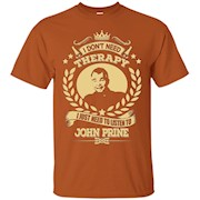 I don't need therapy, i just need to listen to John Prine – T-Shirt