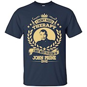 I don't need therapy, i just need to listen to John Prine T-Shirt
