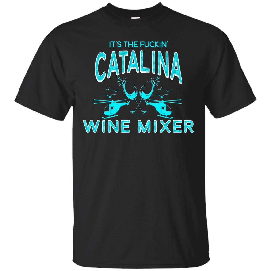 It's The Fucking Catalina Wine Mixer Teekiwi – T-Shirt