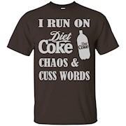 I Run On Diet Coke Chaos & Cuss Words T-Shirt Gift
