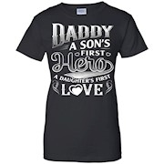 Daddy a son's first hero , a daughter's first love T-Shirt