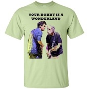 Your Bobby Is A Wonderland Lot T-Shirt